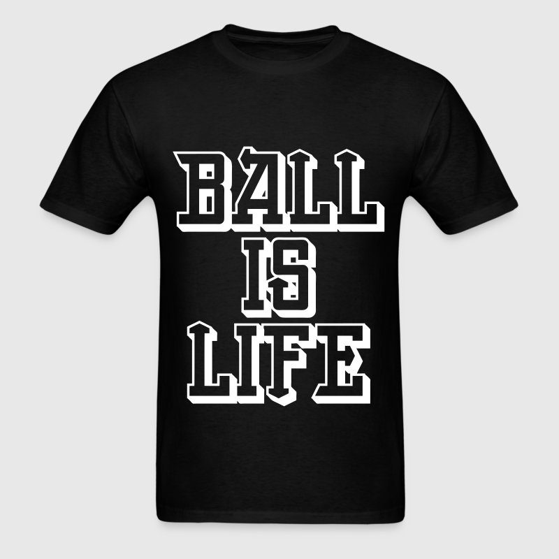 Ball is Life T-Shirts - Men's T-Shirt