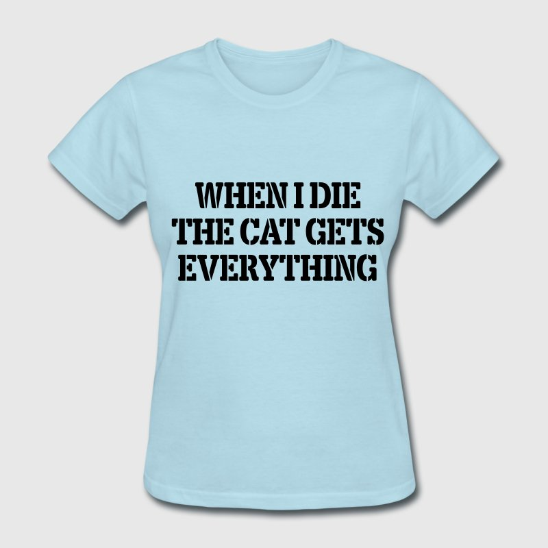 When I Die The Cat Gets Everything Women's T-Shirts - Women's T-Shirt