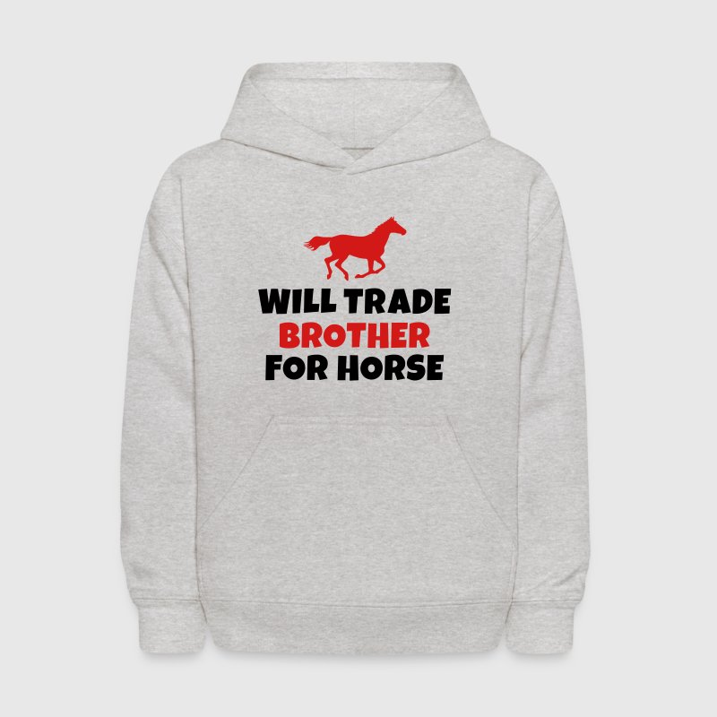 Will trade brother for horse Sweatshirts - Kids' Hoodie