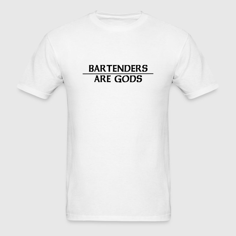 Bartenders Are Gods T-Shirts - Men's T-Shirt