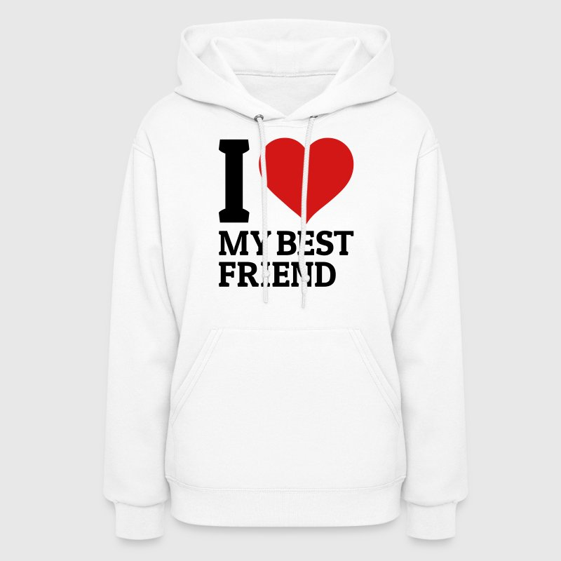 I love my best friend Hoodies - Women's Hoodie