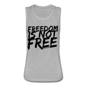 Freedom Isn't Free - Sweatshirt - Women's Flowy Muscle Tank by Bella