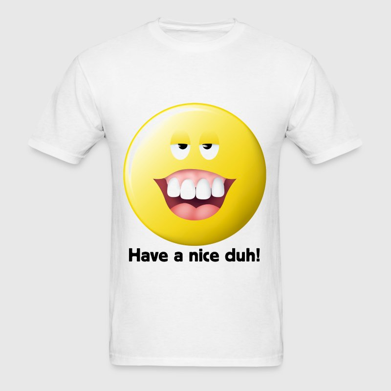 Have a nice duh! Stupid Smiley Face T-Shirts - Men's T-Shirt
