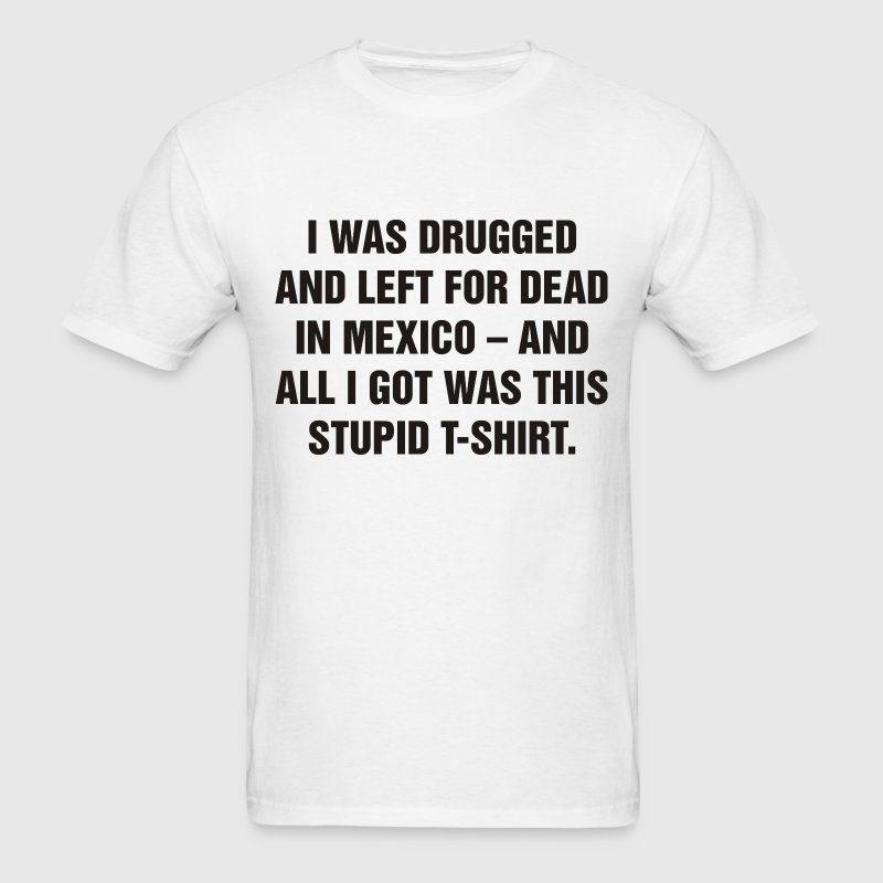 I Got Was This Stupid T-Shirt - Men's T-Shirt