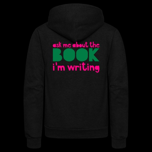 Ask Me About The Book I'm Writing - Unisex Fleece Zip Hoodie
