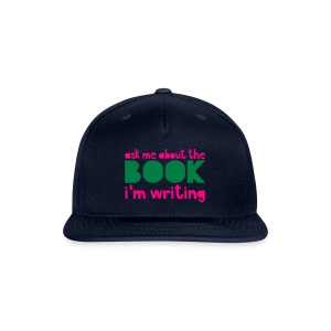 Ask Me About The Book I'm Writing - Snap-back Baseball Cap