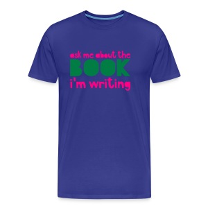 Ask Me About The Book I'm Writing - Men's Premium T-Shirt