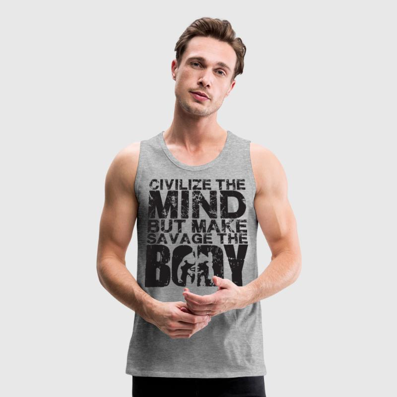 Civilize The Mind, Make Savage The Body  Tank Tops - Men's Premium Tank