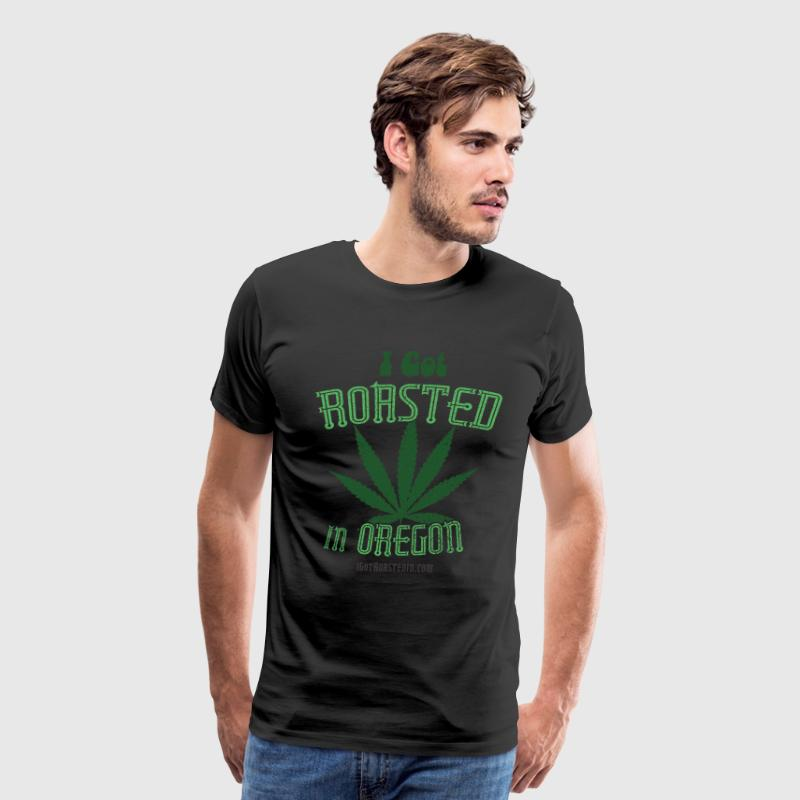 I Got Roasted In Oregon - Weed T-Shirts - Men's Premium T-Shirt
