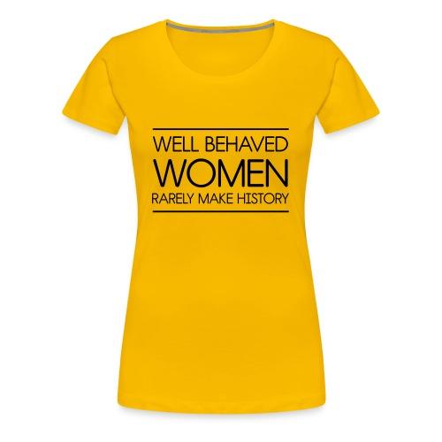 Well Behaved Women Barely Make History - Women's Premium T-Shirt