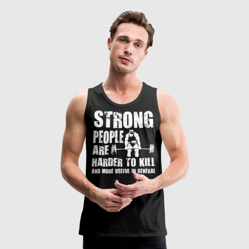 Strong People are Harder To Kill Tank Tops - Men's Premium Tank
