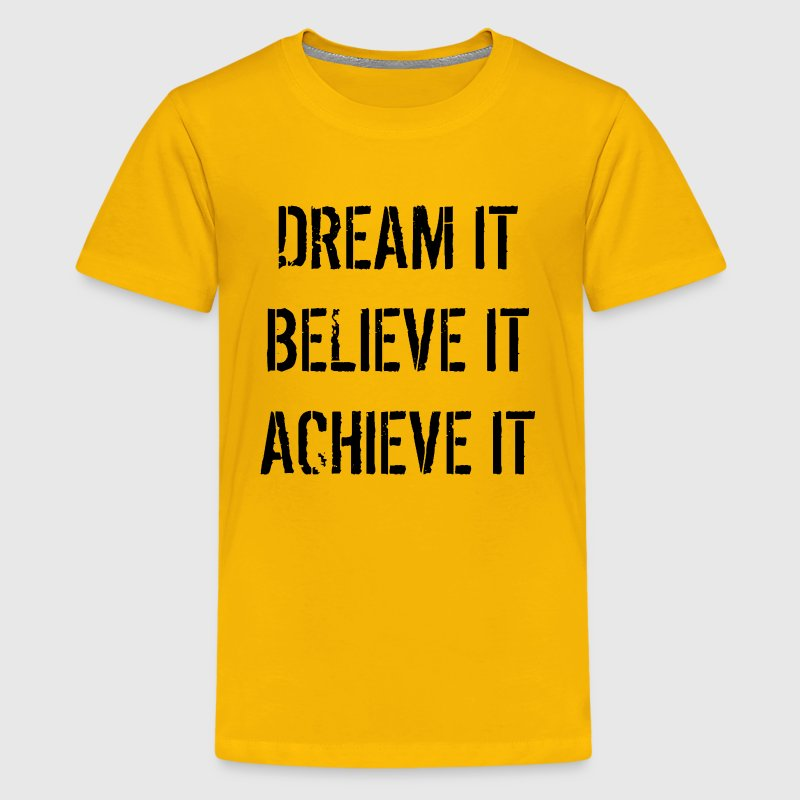 dream it believe it achieve it - Kids' Premium T-Shirt