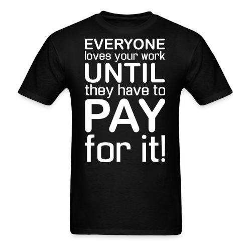 Everyone Loves Your Work - Men's T-Shirt