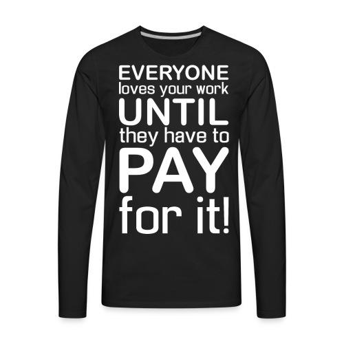 Everyone Loves Your Work - Men's Premium Long Sleeve T-Shirt