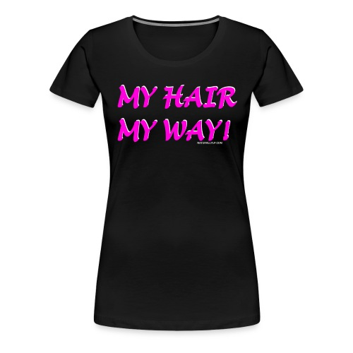 My Hair My Way Women's Tee - Women's Premium T-Shirt