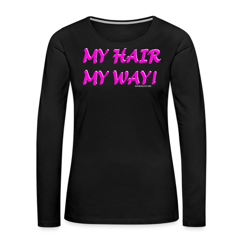 My Hair My Way Women's Tee - Women's Premium Long Sleeve T-Shirt