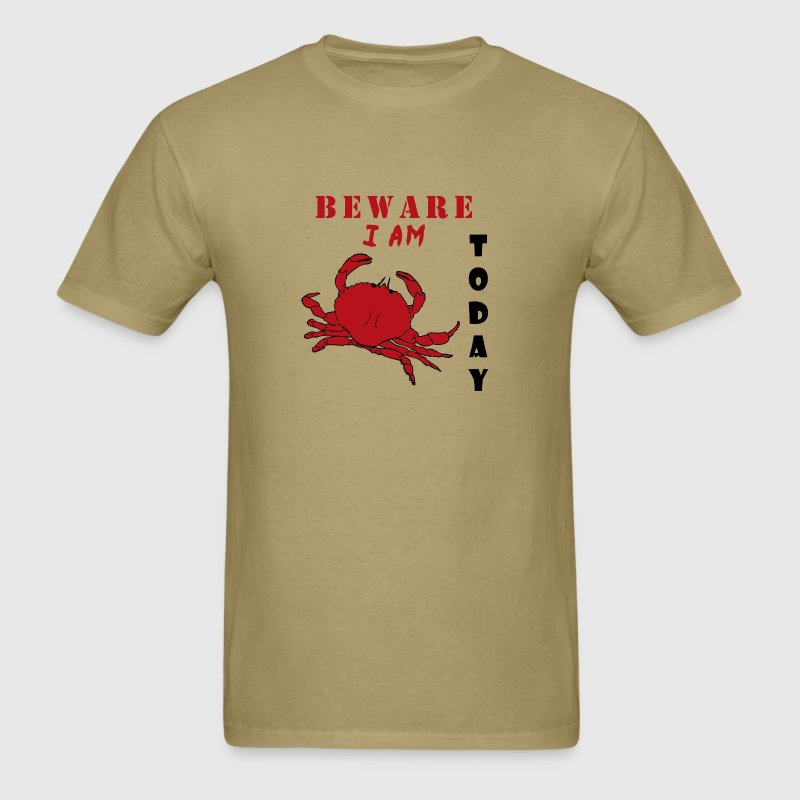 Beware I AM Crabby Today - Men's T-Shirt