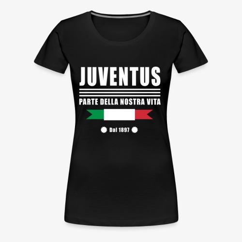 Juventus Fc - PARTE DELLA NOSTRA VITA - Women's Premium T-Shirt