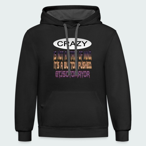 Crazy is a button pushed - Contrast Hoodie