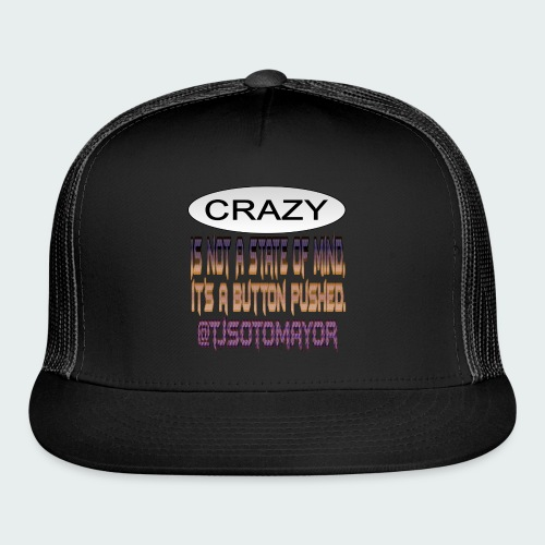 Crazy is a button pushed - Trucker Cap