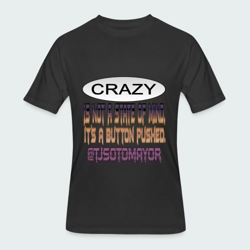 Crazy is a button pushed - Men's 50/50 T-Shirt