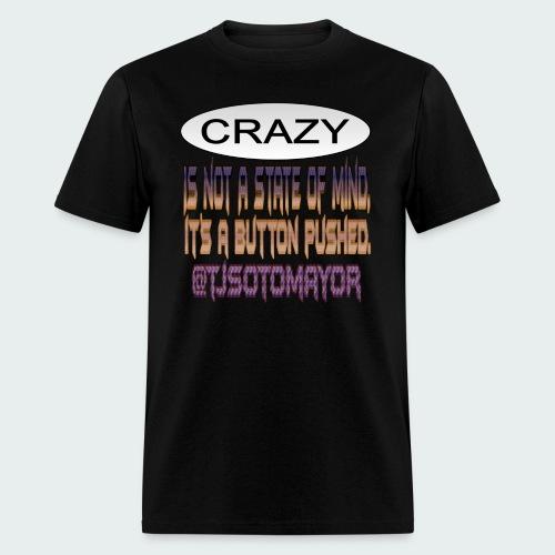 Crazy is a button pushed - Men's T-Shirt