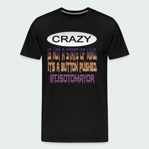 Crazy is a button pushed - Men's Premium T-Shirt