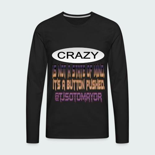 Crazy is a button pushed - Men's Premium Long Sleeve T-Shirt