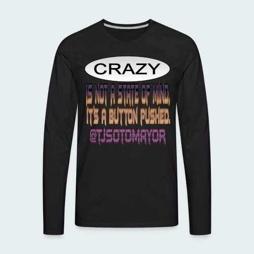Crazy is a button pushed - Men's Premium Long Sleeve T-Shirt