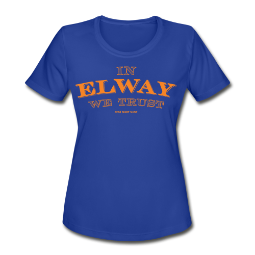 In Elway We Trust - Mens - T-Shirt - OP - Women's Moisture Wicking Performance T-Shirt