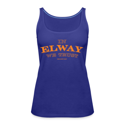 In Elway We Trust - Mens - T-Shirt - OP - Women's Premium Tank Top