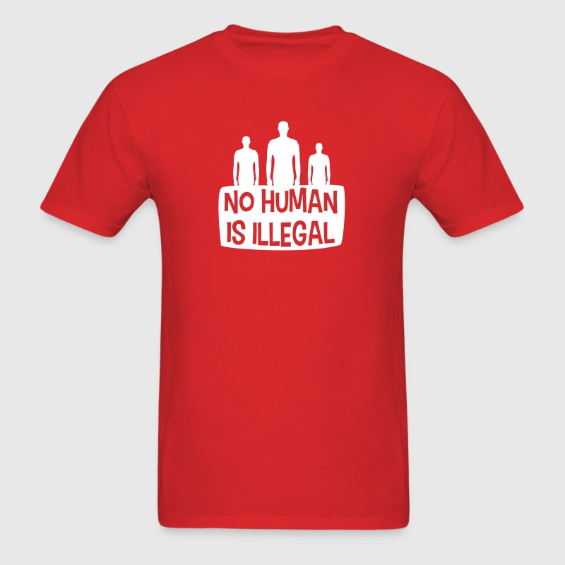 No Human is Illegal T-Shirts - Men's T-Shirt