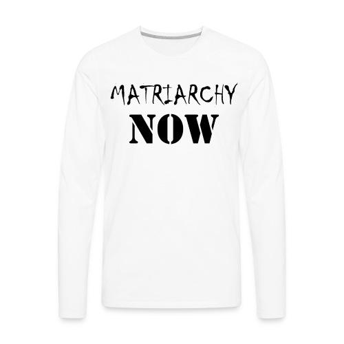 Matriarchy Now - Men's Premium Long Sleeve T-Shirt