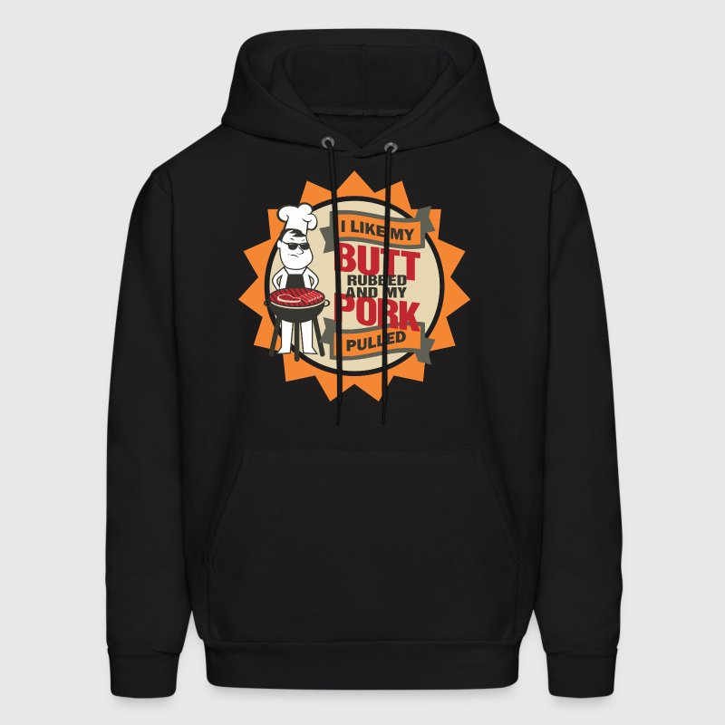 I LIKE MY BUTT RUBBED AND MY PORK PULLED - Men's Hoodie