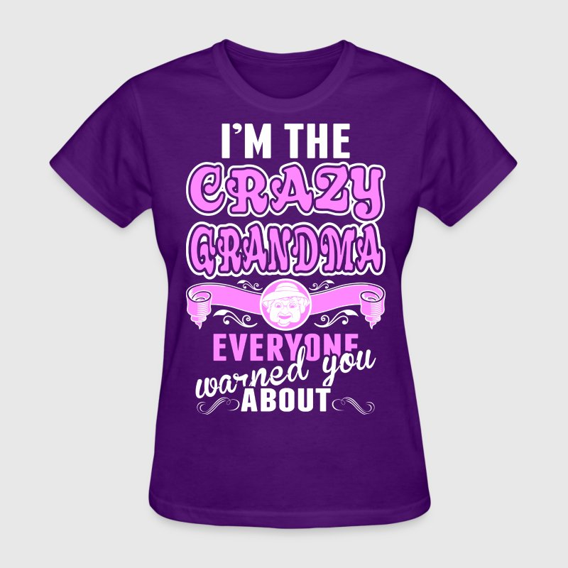 I'm The Crazy Grandma Everyone Warned You About - Women's T-Shirt