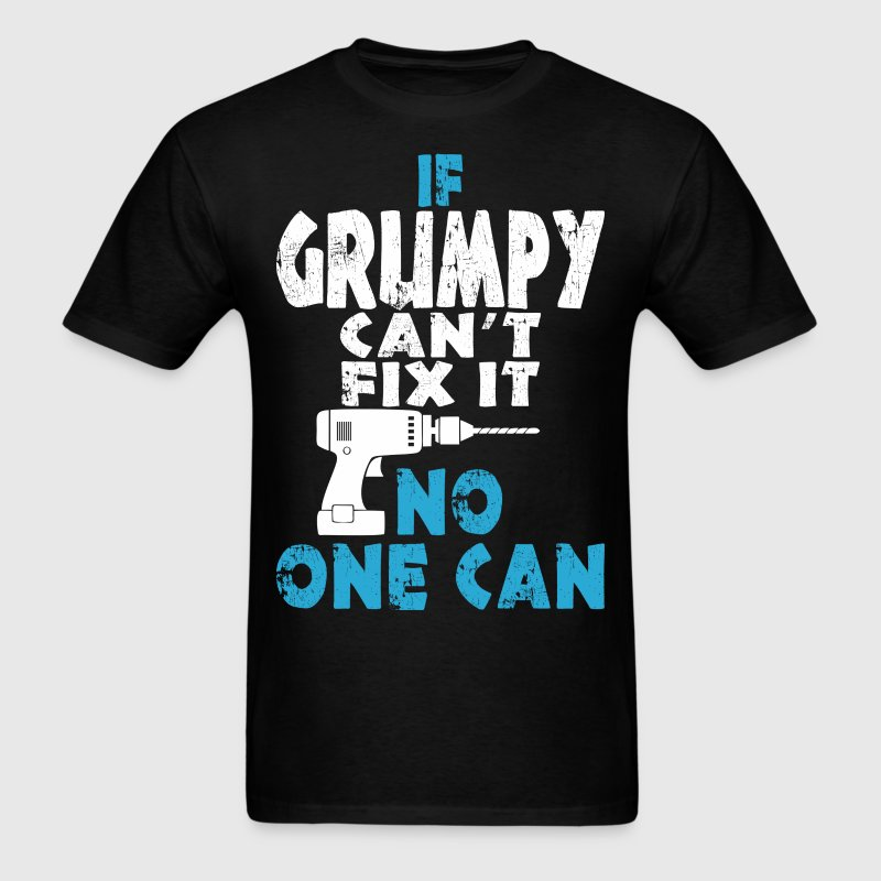 If Grumpy Cant Fix It No One Can - Men's T-Shirt