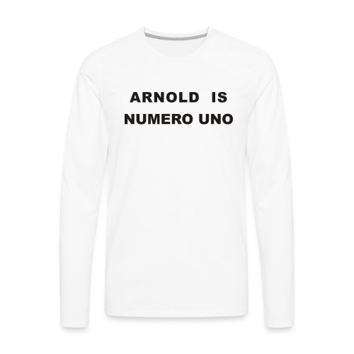 Arnold Schwarzenegger – Arnold is Numero Uno - Men's Premium Long Sleeve T-Shirt