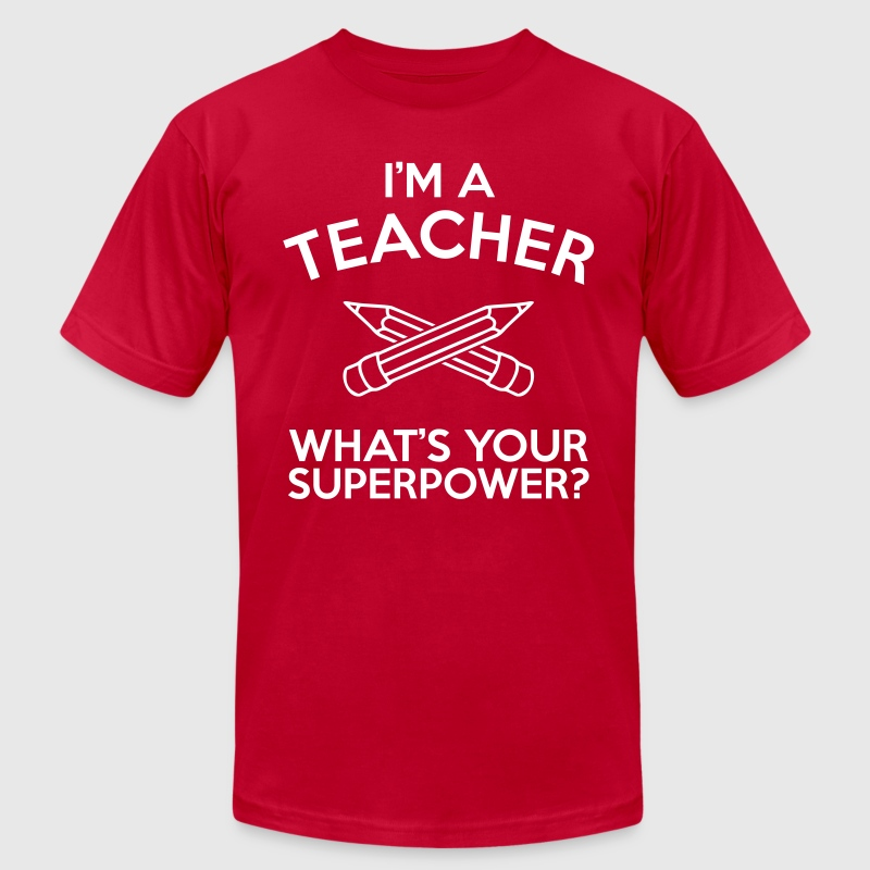 I'M A TEACHER WHAT'S YOUR SUPERPOWER? MEN T-SHIRT - Men's T-Shirt by American Apparel