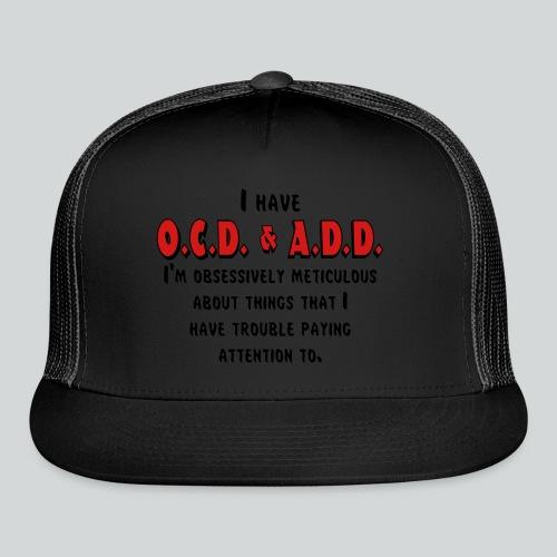 OCD & ADD - Trucker Cap