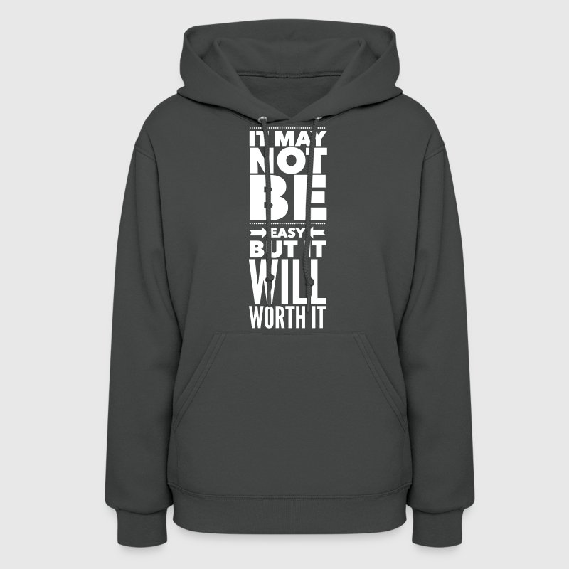 It may not be easy but it will worth it Hoodies - Women's Hoodie