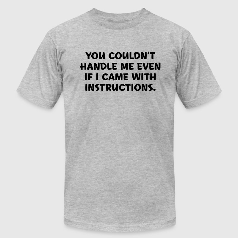 YOU CAN'T HANDLE ME T-Shirts - Men's T-Shirt by American Apparel