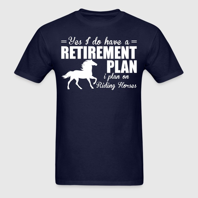 Have A Retirement Plan I Plan On Riding Horses - Men's T-Shirt