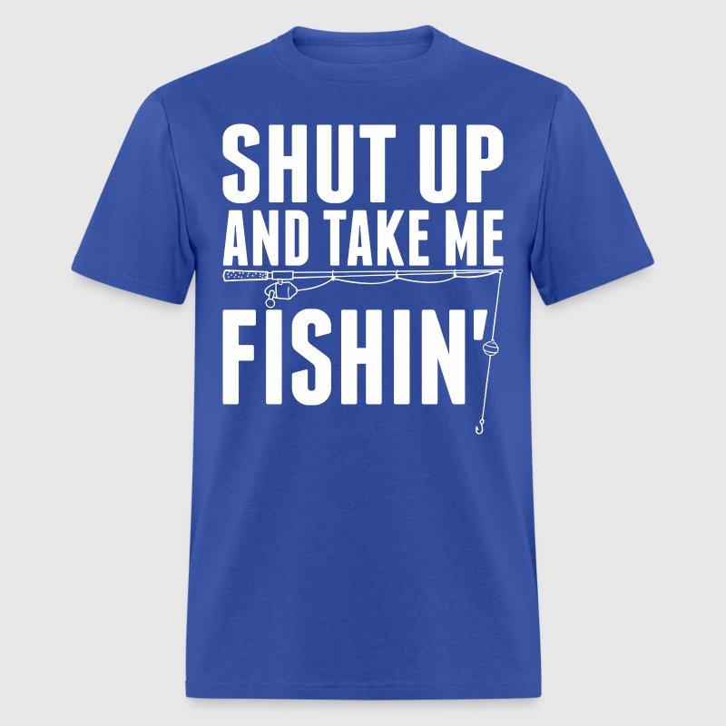 Shut up and take me fishing t shirt spreadshirt for Take me fishing