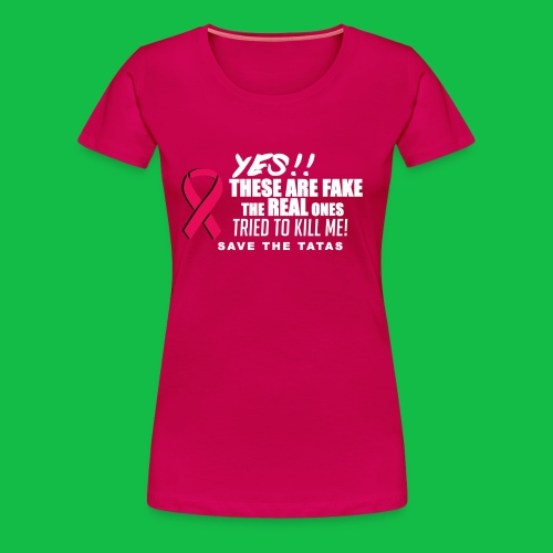 Yes, these are fake!  The real ones tried to kill me! - Women's Premium T-Shirt