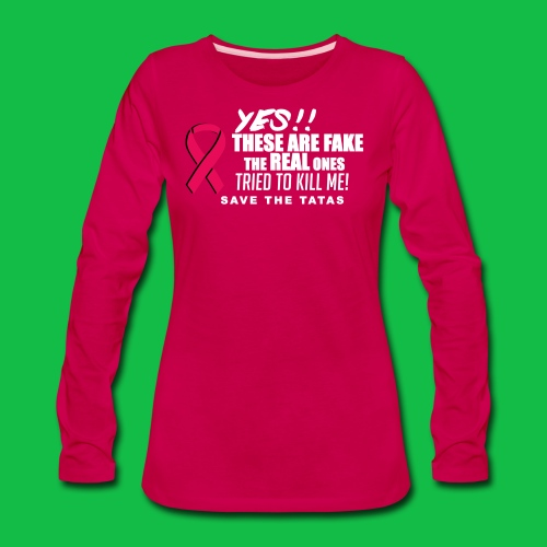 Yes, these are fake!  The real ones tried to kill me! - Women's Premium Long Sleeve T-Shirt