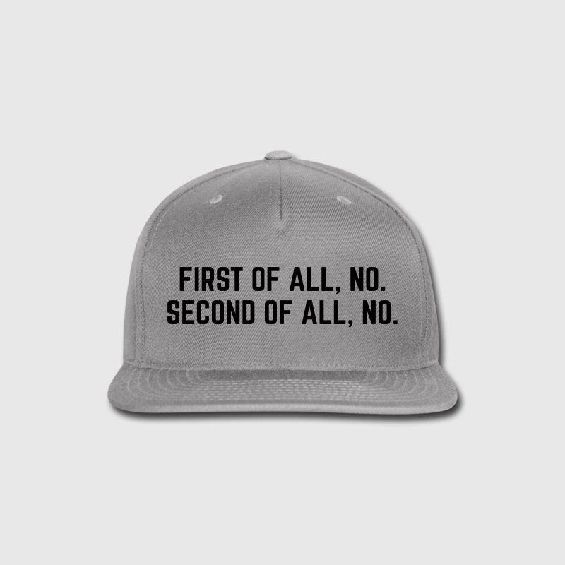 First Of All, No Caps - Snap-back Baseball Cap