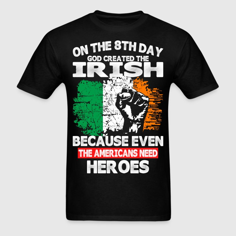 On The 8th Day God Created The Irish - Men's T-Shirt