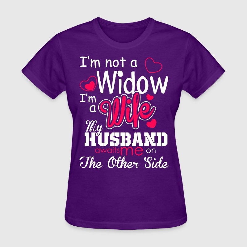 I Am Not A Widow I Am A Wife My Husband Awaits Me  - Women's T-Shirt