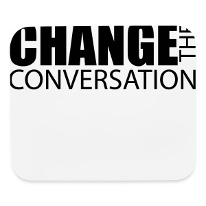 Change the Conversation - Mouse pad Horizontal
