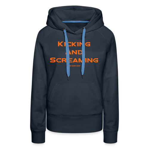 Kicking and Screaming - Mens T-shirt - Women's Premium Hoodie